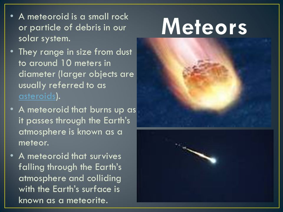 Meteors A meteoroid is a small rock or particle of debris in our solar system.