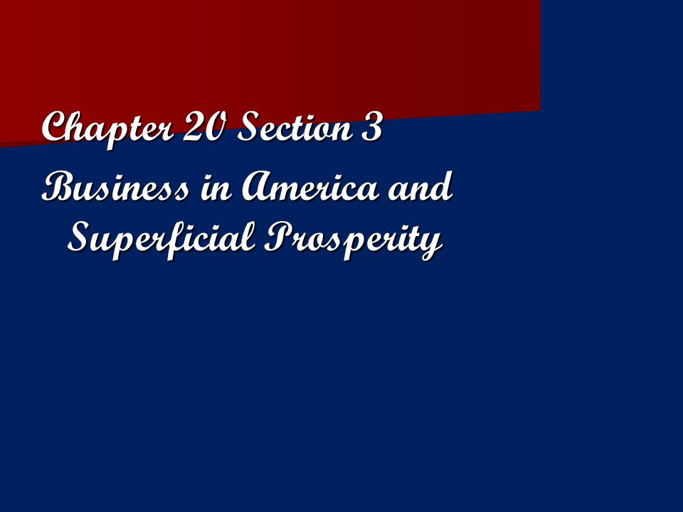 Chapter 20 Section 3 Business in America and Superficial Prosperity