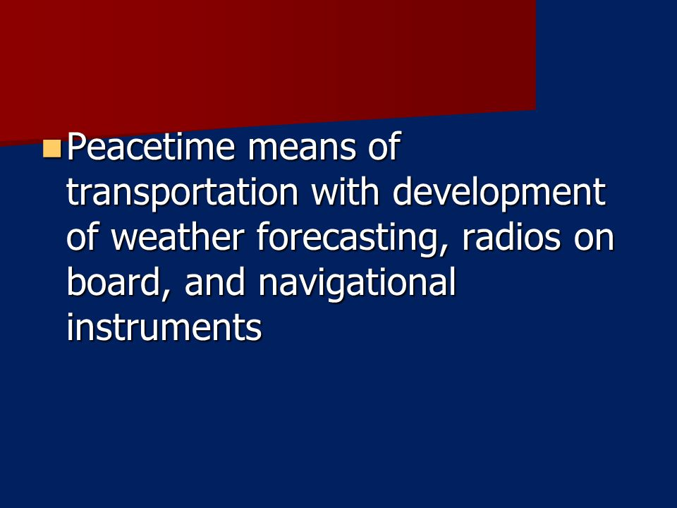 Peacetime means of transportation with development of weather forecasting, radios on board, and navigational instruments