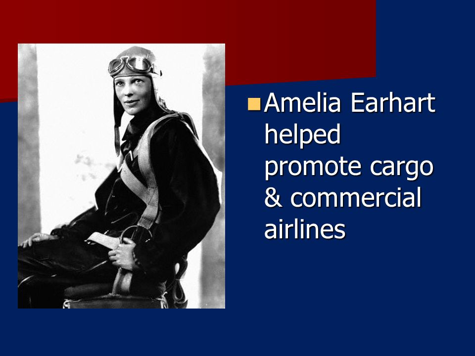 Amelia Earhart helped promote cargo & commercial airlines