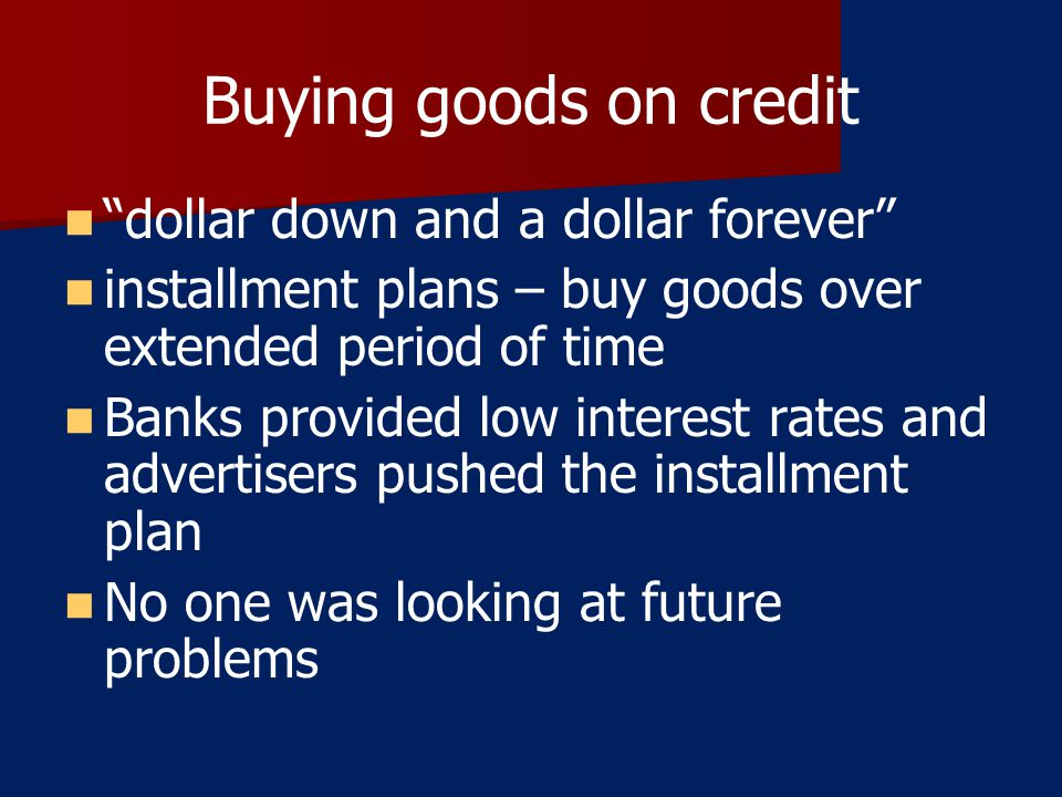 Buying goods on credit dollar down and a dollar forever