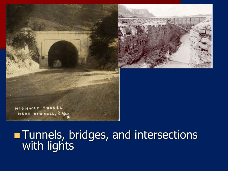 Tunnels, bridges, and intersections with lights