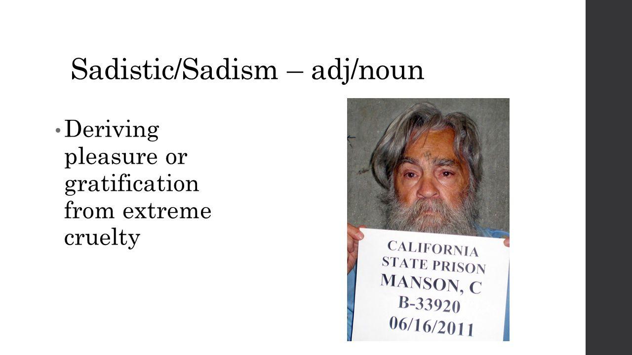 Sadistic/Sadism – adj/noun