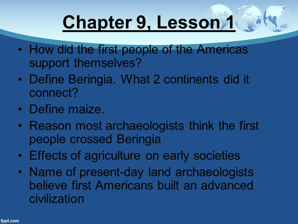 Chapter 9, Lesson 1 How did the first people of the Americas support themselves Define Beringia. What 2 continents did it connect