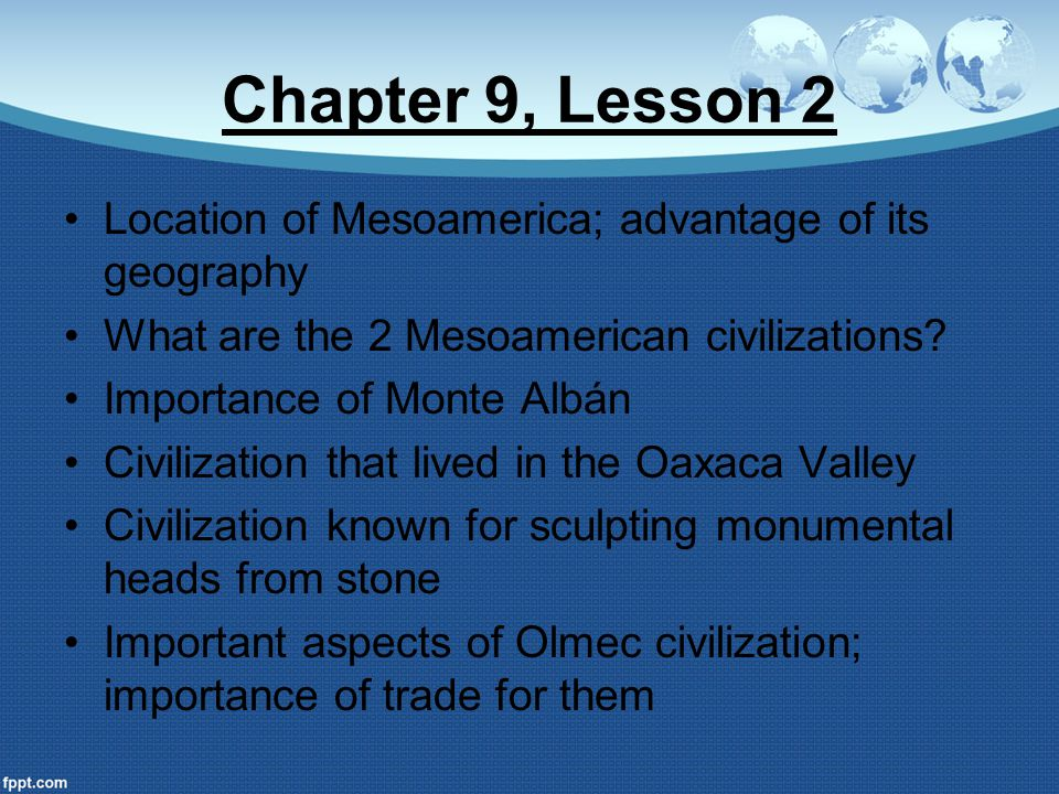 Chapter 9, Lesson 2 Location of Mesoamerica; advantage of its geography. What are the 2 Mesoamerican civilizations