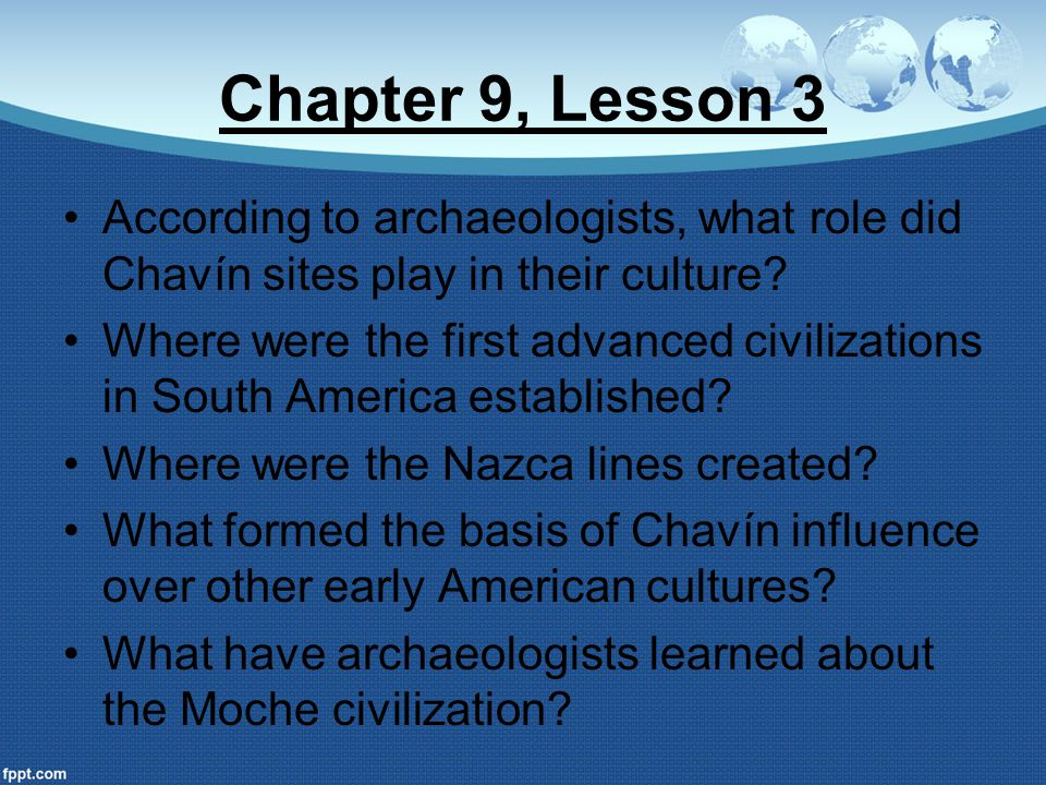 Chapter 9, Lesson 3 According to archaeologists, what role did Chavín sites play in their culture