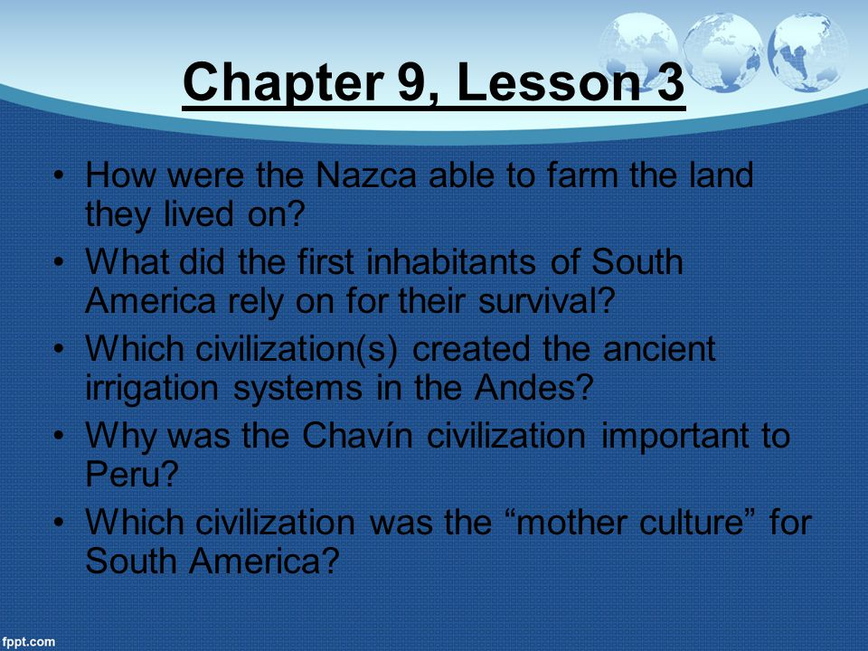 Chapter 9, Lesson 3 How were the Nazca able to farm the land they lived on