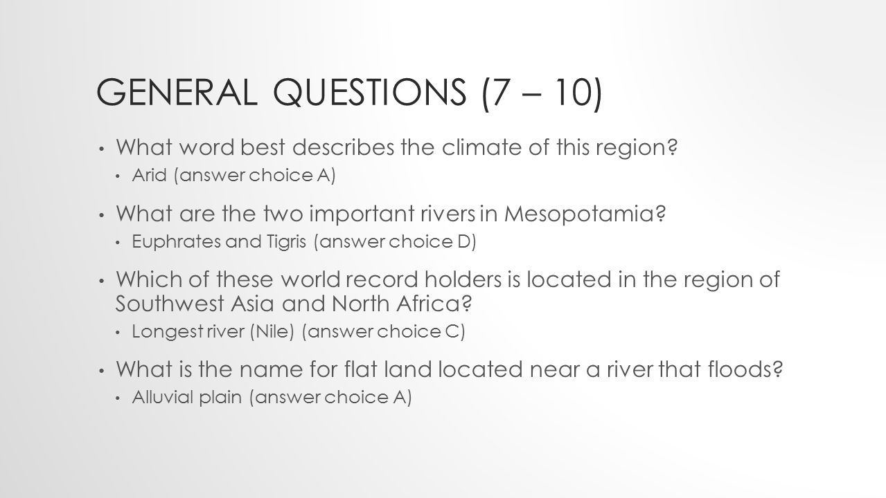 General Questions (7 – 10) What word best describes the climate of this region Arid (answer choice A)