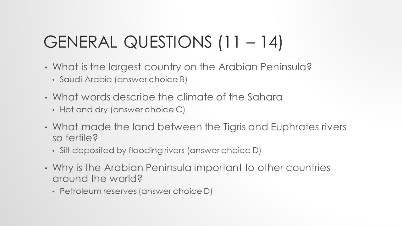 General Questions (11 – 14) What is the largest country on the Arabian Peninsula Saudi Arabia (answer choice B)