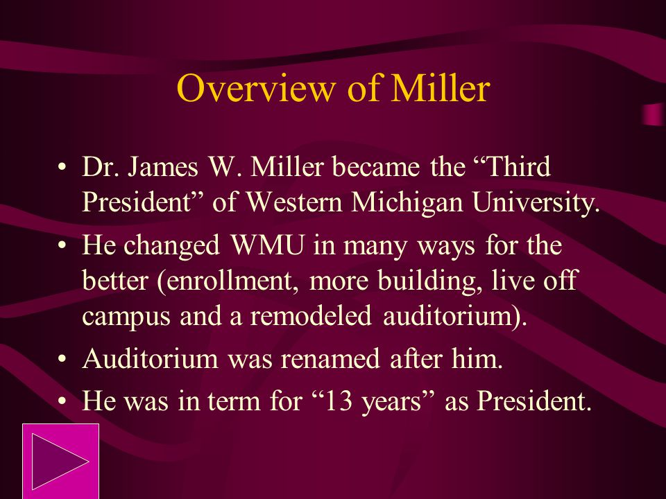 Overview of Miller Dr. James W. Miller became the Third President of Western Michigan University.