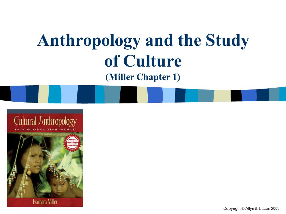 Anthropology and the Study of Culture (Miller Chapter 1)