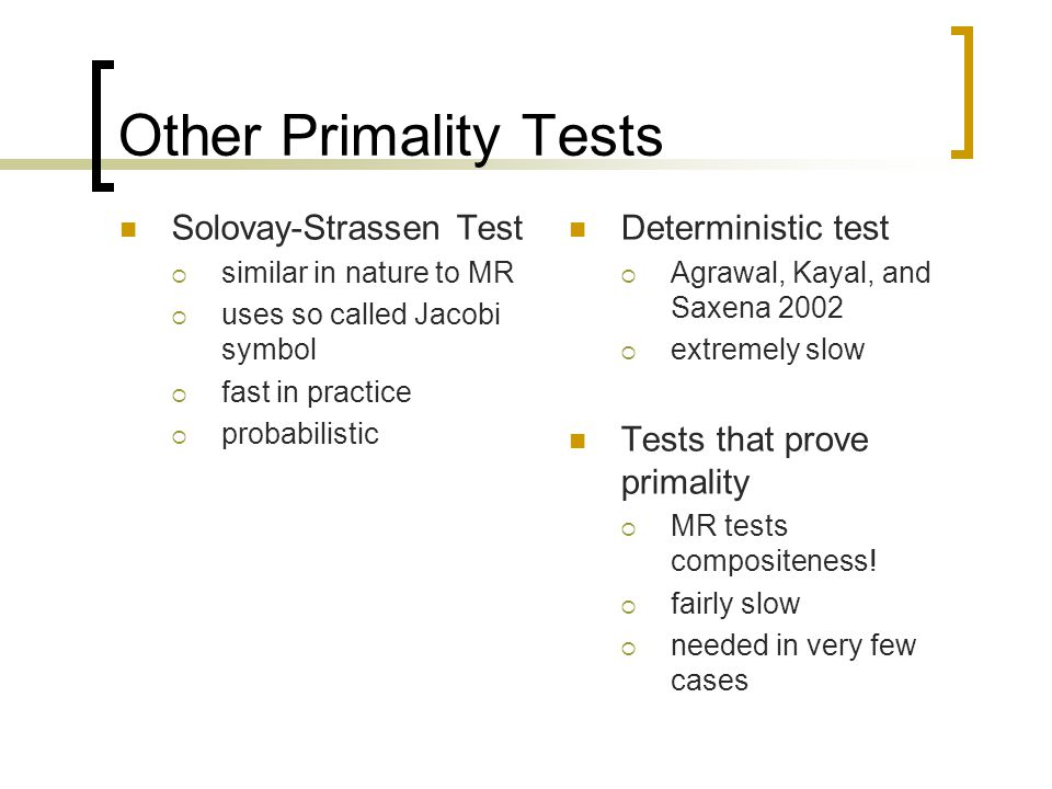 Other Primality Tests Solovay-Strassen Test Deterministic test