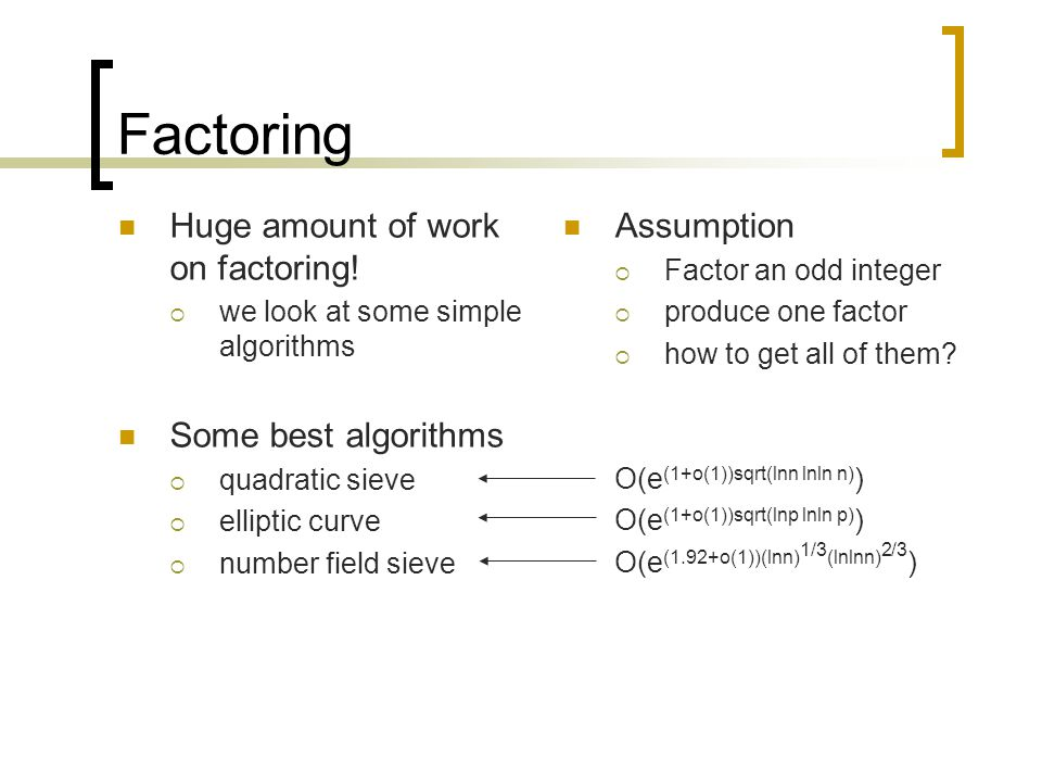 Factoring Huge amount of work on factoring! Some best algorithms