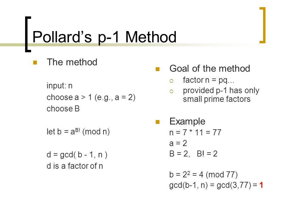 Pollard's p-1 Method The method Goal of the method Example input: n