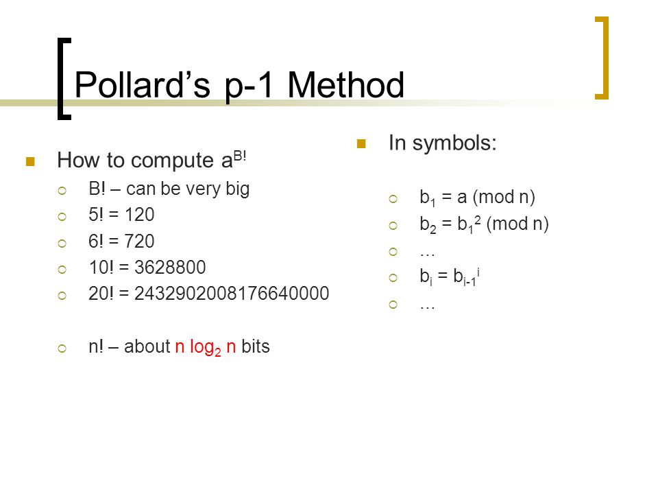 Pollard's p-1 Method In symbols: How to compute aB! b1 = a (mod n)
