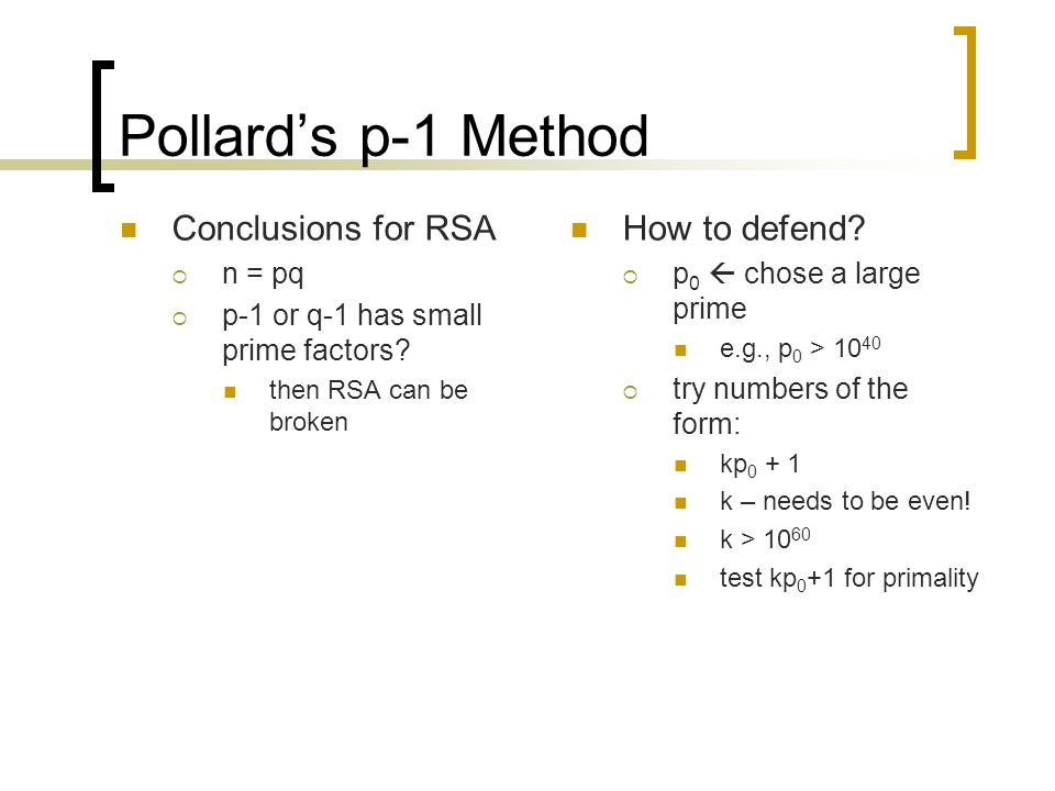 Pollard's p-1 Method Conclusions for RSA How to defend n = pq