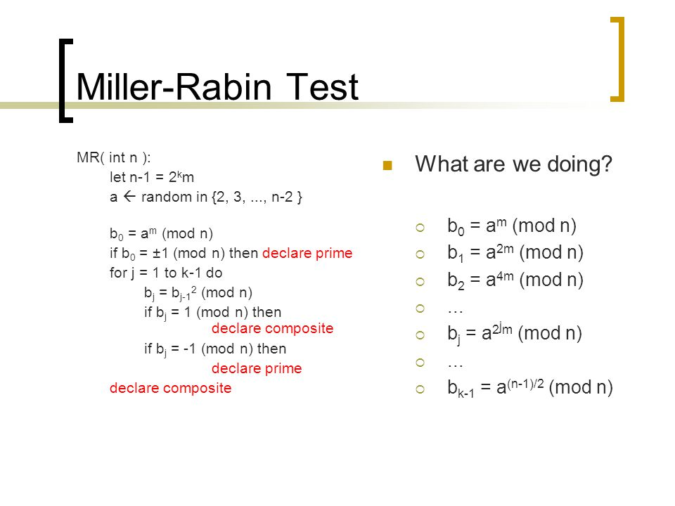 Miller-Rabin Test What are we doing b0 = am (mod n) b1 = a2m (mod n)