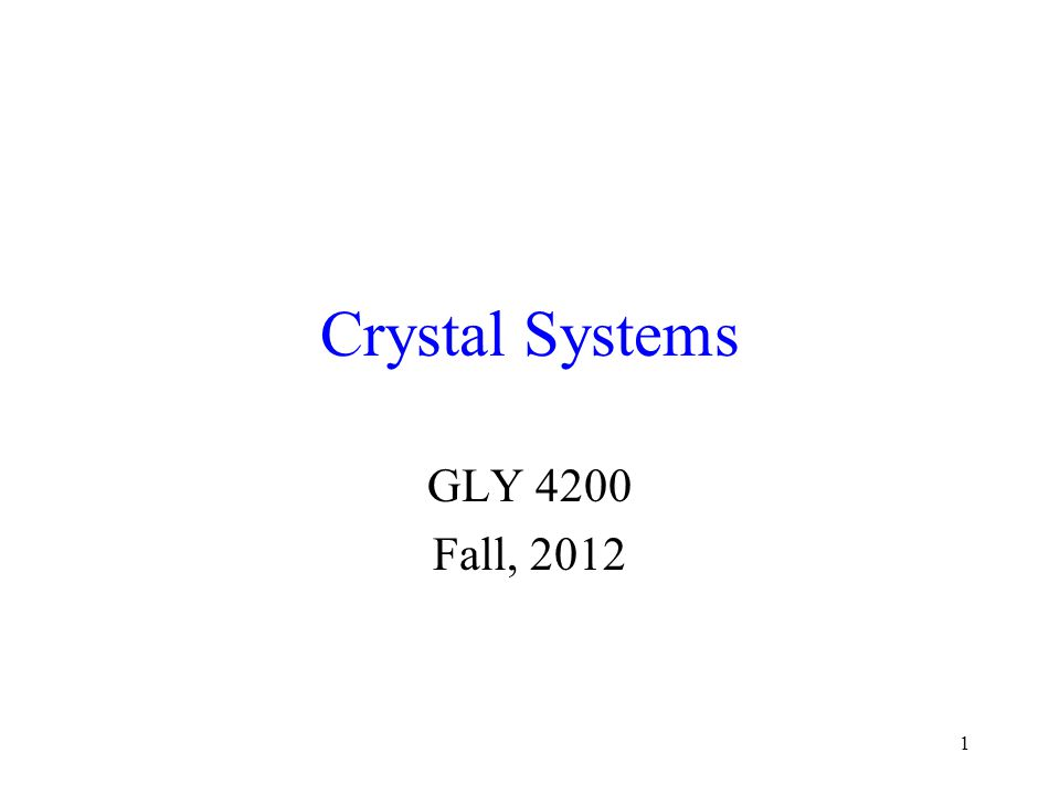 Crystal Systems GLY 4200 Fall, 2012