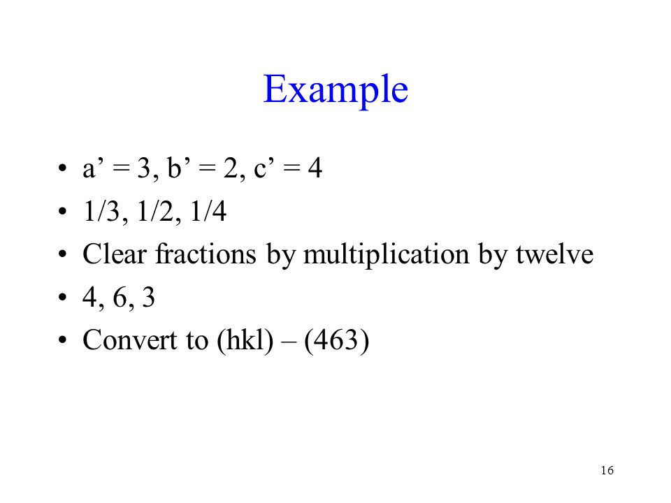 Example a' = 3, b' = 2, c' = 4. 1/3, 1/2, 1/4. Clear fractions by multiplication by twelve. 4, 6, 3.