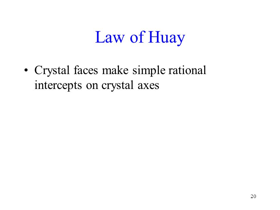 Law of Huay Crystal faces make simple rational intercepts on crystal axes