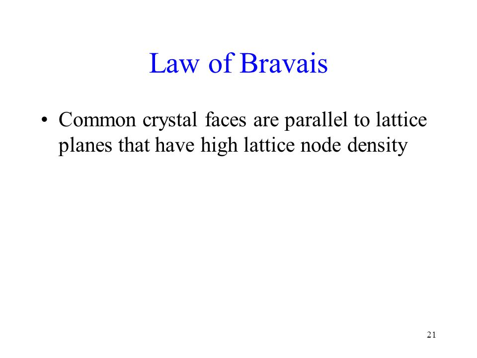 Law of Bravais Common crystal faces are parallel to lattice planes that have high lattice node density.