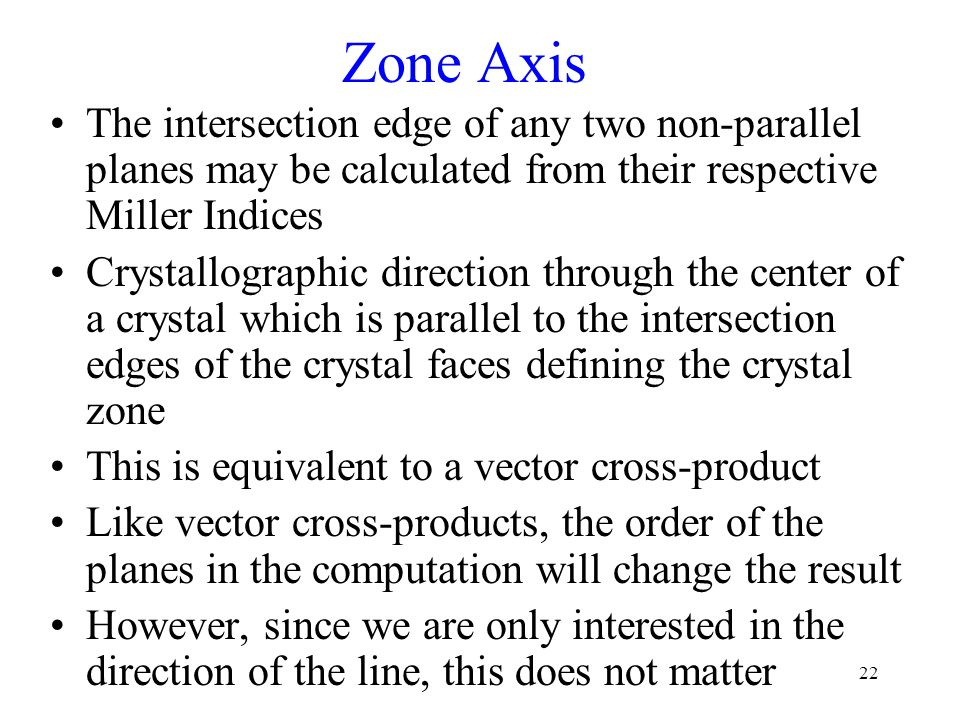 Zone Axis The intersection edge of any two non-parallel planes may be calculated from their respective Miller Indices.