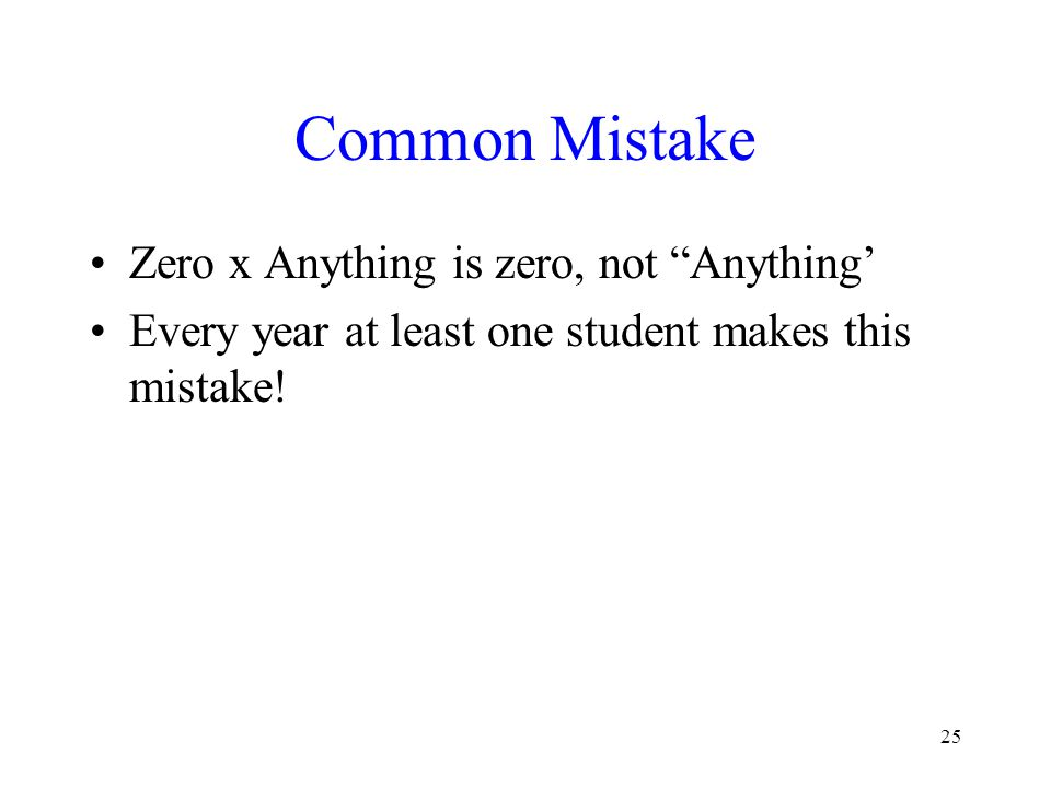 Common Mistake Zero x Anything is zero, not Anything'