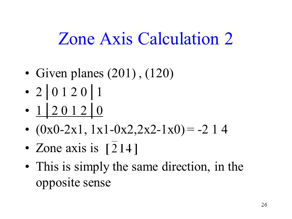 Zone Axis Calculation 2 Given planes (201) , (120) 2│0 1 2 0│1