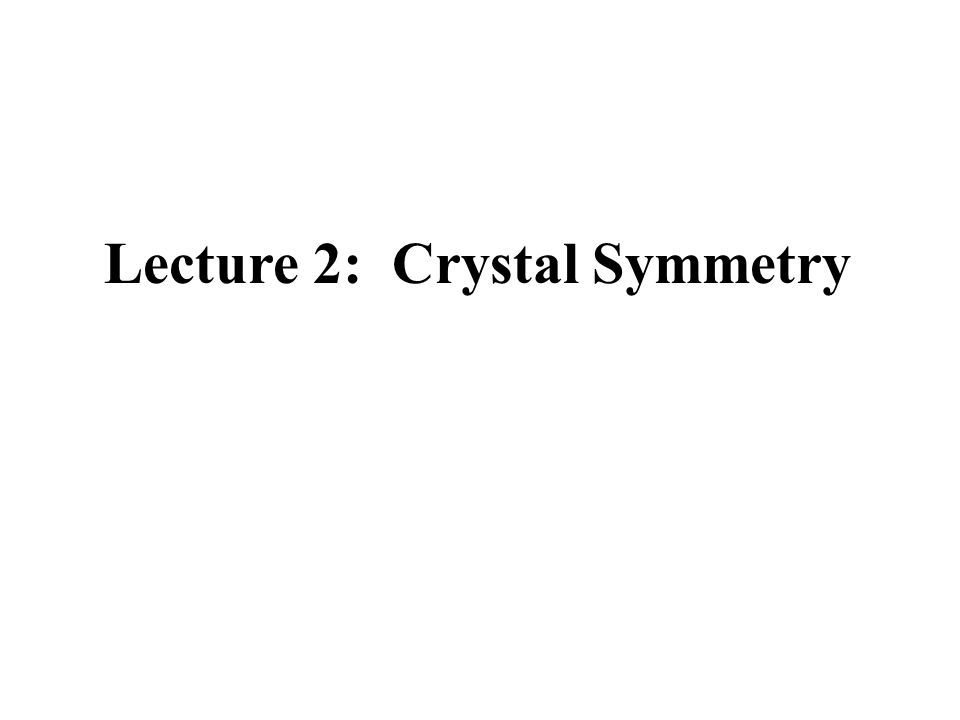Lecture 2: Crystal Symmetry
