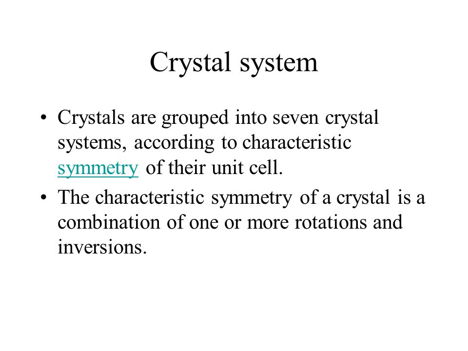 Crystal system Crystals are grouped into seven crystal systems, according to characteristic symmetry of their unit cell.