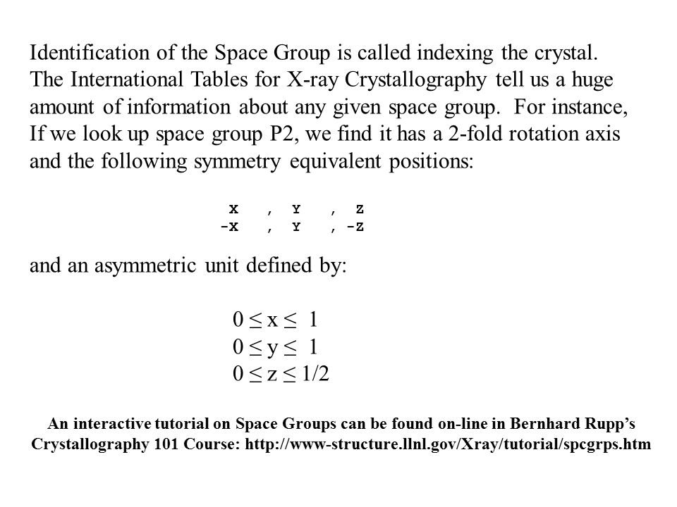 Identification of the Space Group is called indexing the crystal.