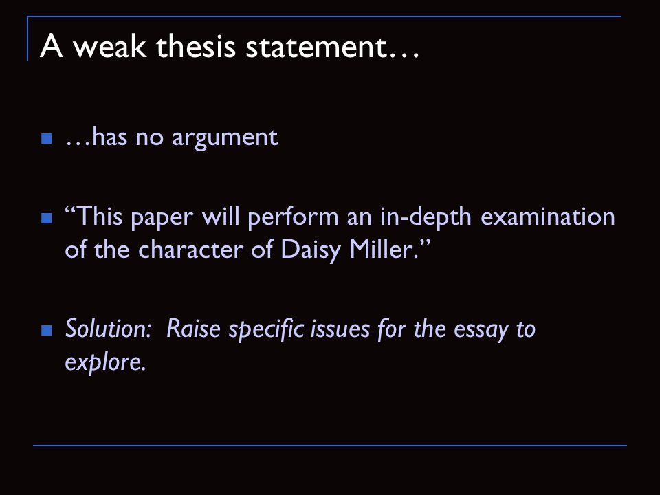weak thesis statement Writing a strong essay introduction 1 the introduction is often considered the most important part of your paper the first example is a weak thesis statement.