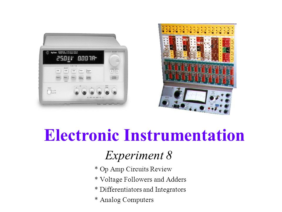 Experiment 8 * Op Amp Circuits Review * Voltage Followers and Adders