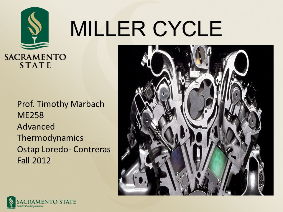 MILLER CYCLE Prof. Timothy Marbach ME258 Advanced Thermodynamics