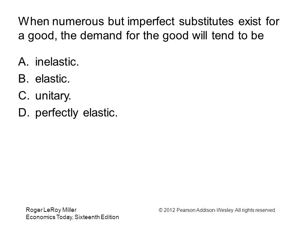 When numerous but imperfect substitutes exist for a good, the demand for the good will tend to be