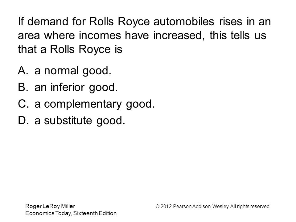 If demand for Rolls Royce automobiles rises in an area where incomes have increased, this tells us that a Rolls Royce is