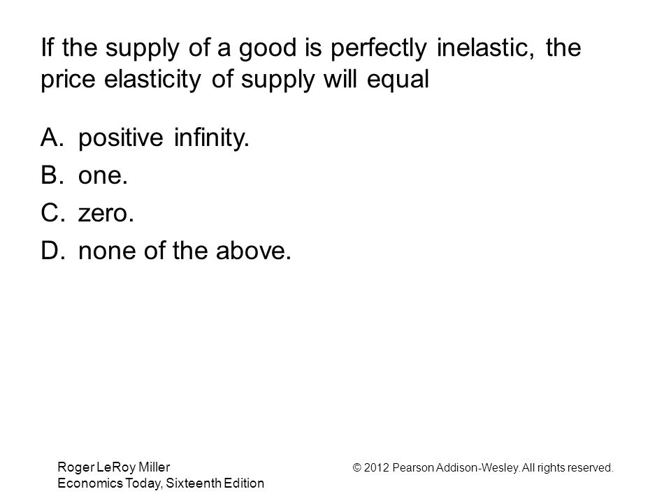 If the supply of a good is perfectly inelastic, the price elasticity of supply will equal