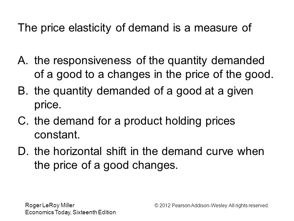 The price elasticity of demand is a measure of