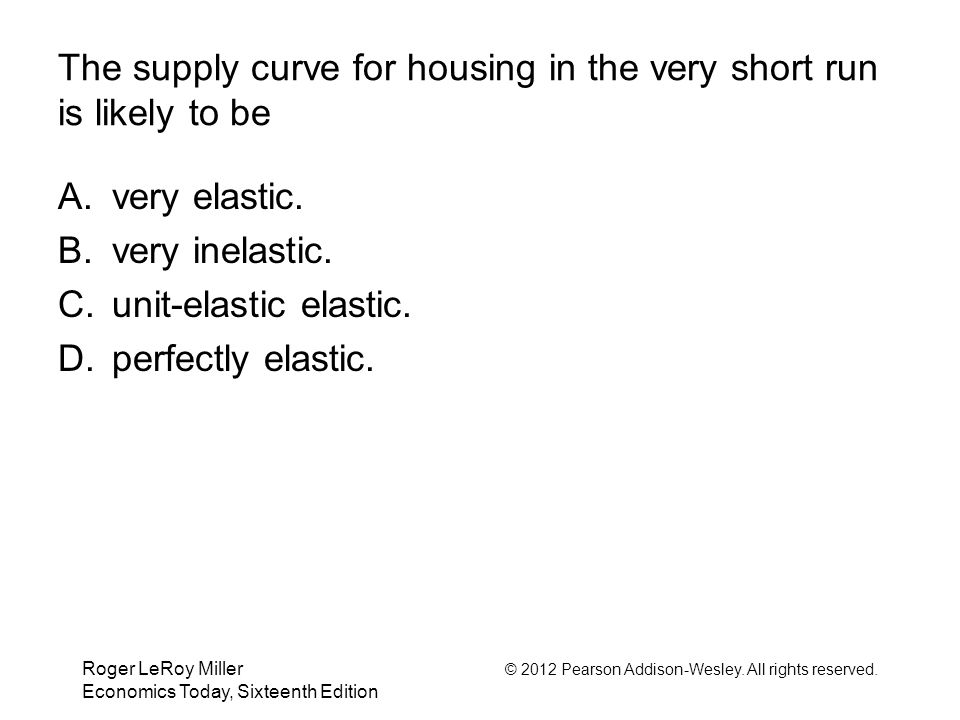 The supply curve for housing in the very short run is likely to be