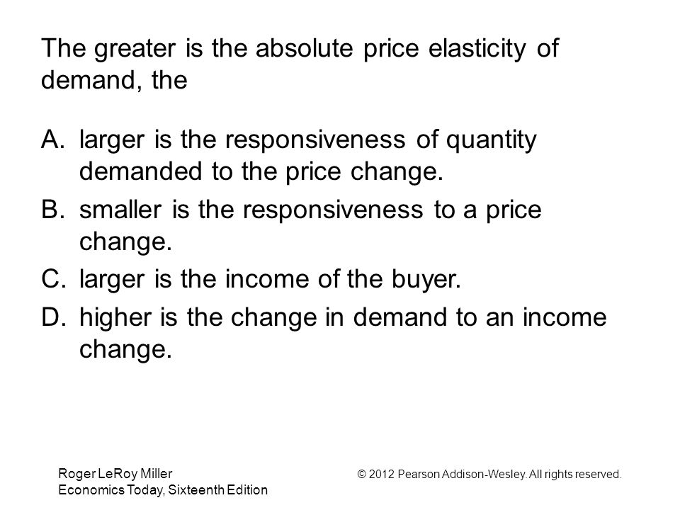 The greater is the absolute price elasticity of demand, the