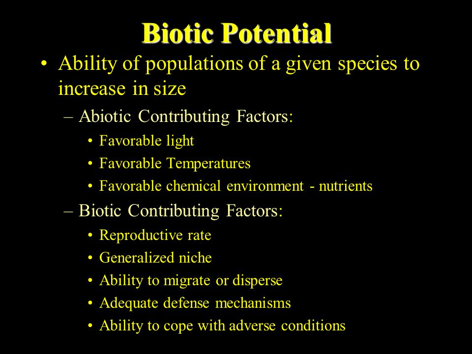 Biotic Potential Ability of populations of a given species to increase in size. Abiotic Contributing Factors: