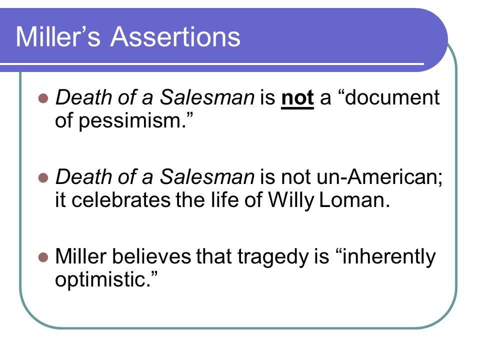 Miller's Assertions Death of a Salesman is not a document of pessimism.