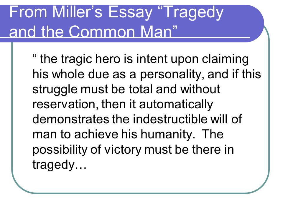 From Miller's Essay Tragedy and the Common Man