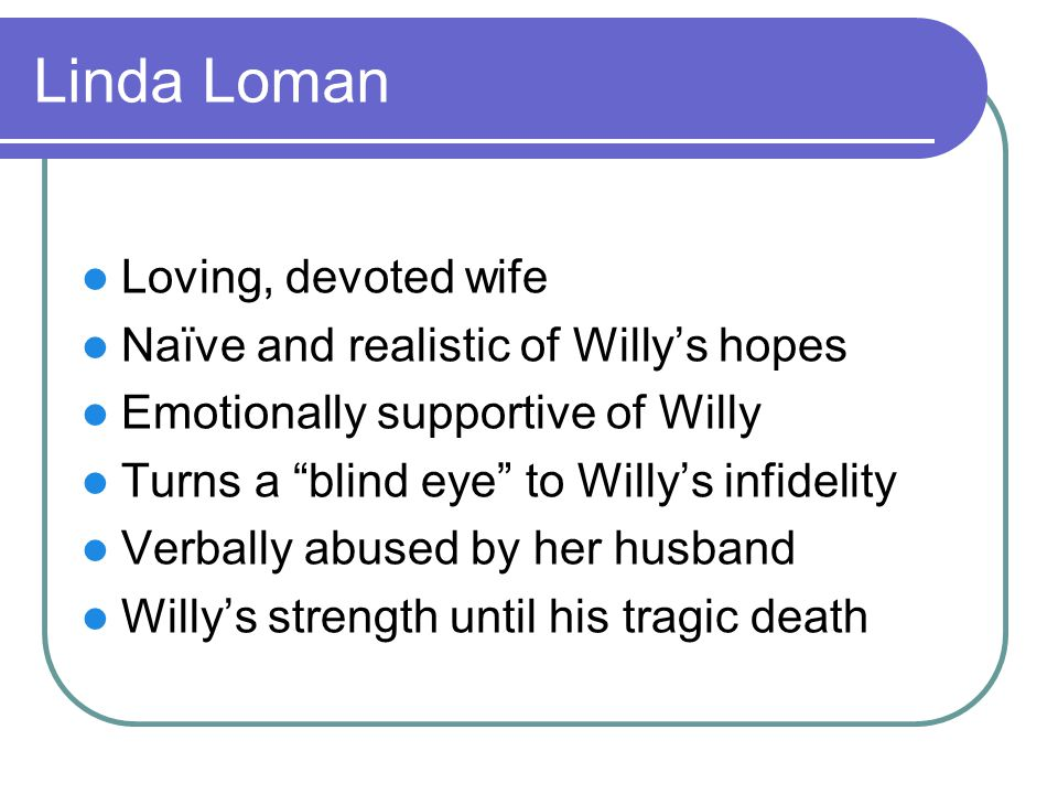 Linda Loman Loving, devoted wife Naïve and realistic of Willy's hopes