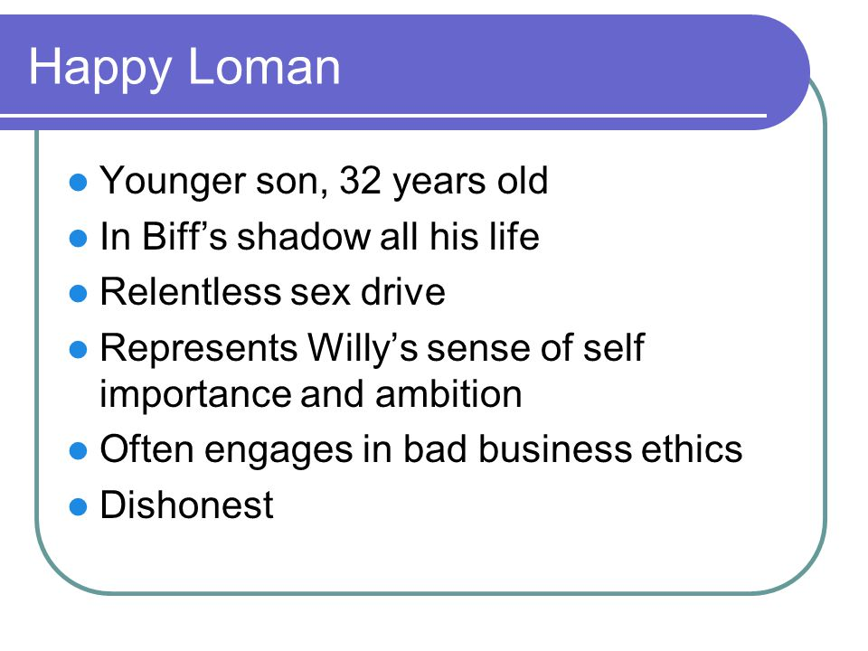 Happy Loman Younger son, 32 years old In Biff's shadow all his life