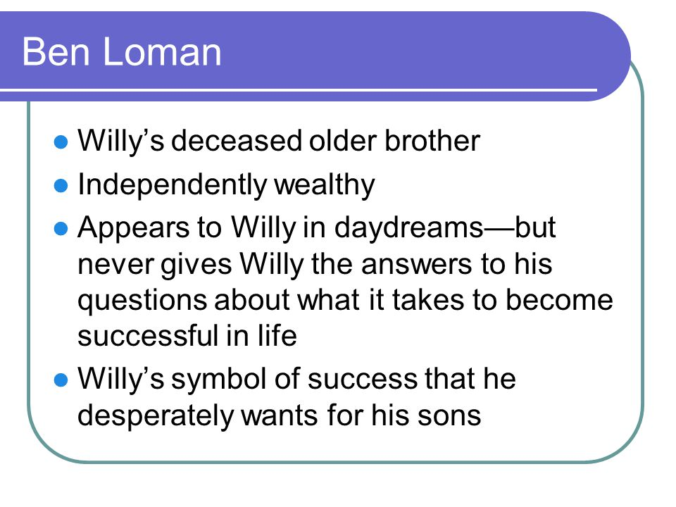 Ben Loman Willy's deceased older brother Independently wealthy