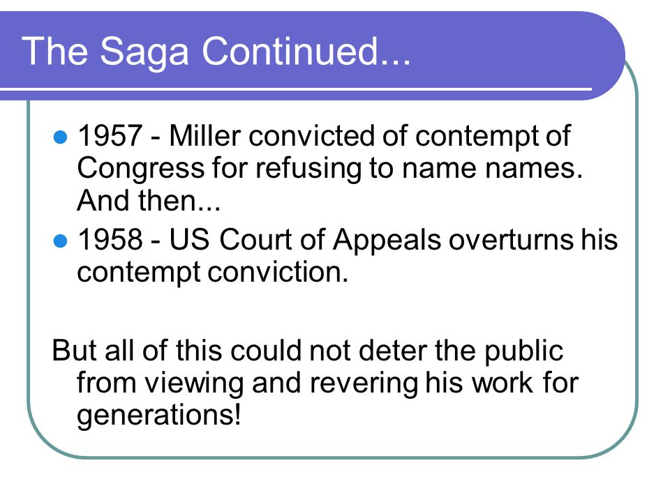 The Saga Continued... 1957 - Miller convicted of contempt of Congress for refusing to name names. And then...