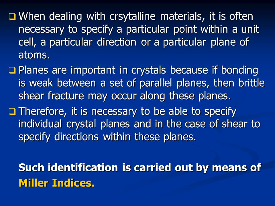 When dealing with crsytalline materials, it is often necessary to specify a particular point within a unit cell, a particular direction or a particular plane of atoms.
