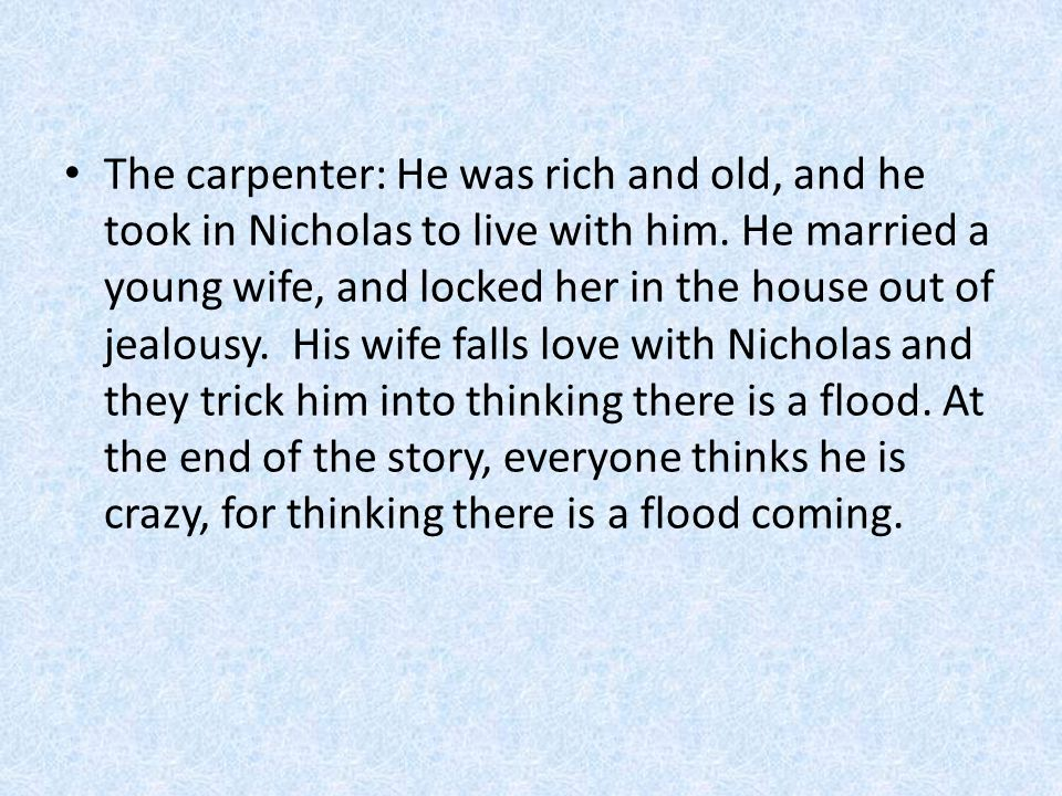The carpenter: He was rich and old, and he took in Nicholas to live with him.