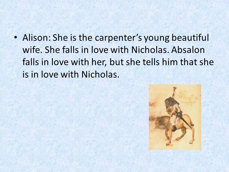 Alison: She is the carpenter's young beautiful wife